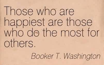 Best Charity Quote By Booker T. Washington~Those who are happiest are those who do the most for others.