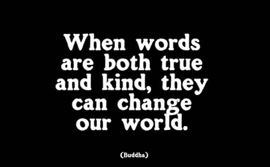 Best Charity Quote By Buddha ~ When words are both true and kind, they can change our world.