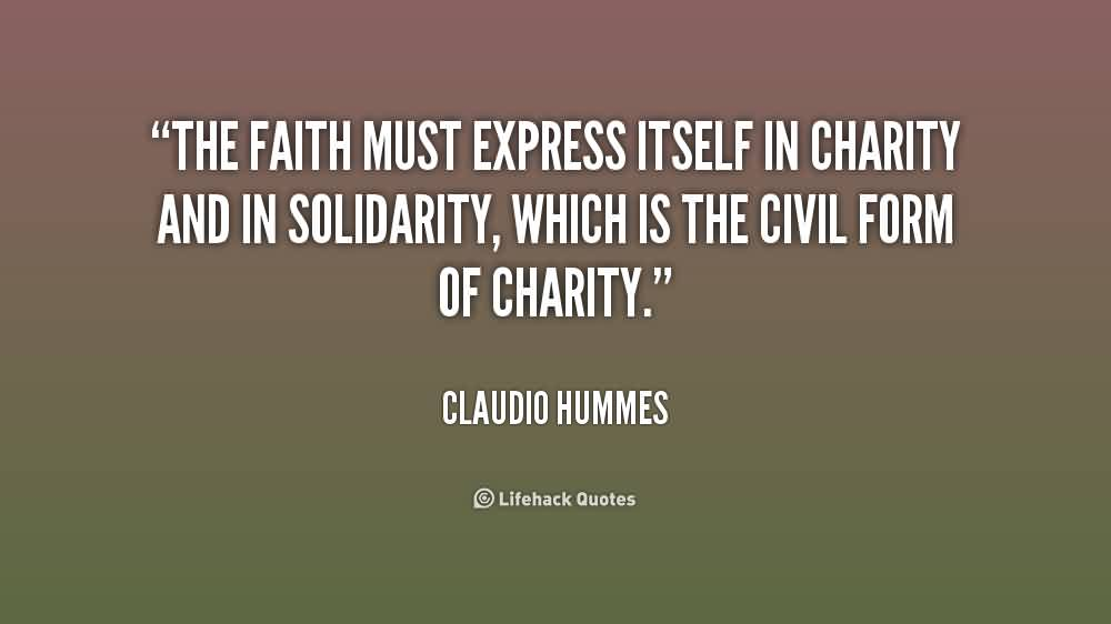 Best Charity Quote By Claudio Hummes ~ The faith must express itself in charity and in solidarity, which is the civil form of charity