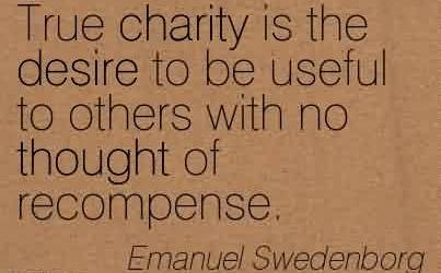 Best Charity Quote By Emanuel Swedenborg ~ True charity is the desire to be useful to others with no thought of recompense.