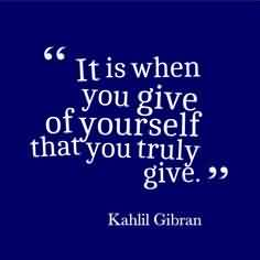 Best Charity Quote By Kahlil Gibran ~ It is when you give of yourself that you truly give.