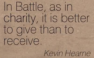 Best Charity Quote By Kevin Hearne ~ In Battle, as in charity, it is better to give than to receive.