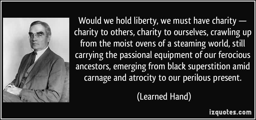 Best Charity Quote By Learned Hand ~ Would we hold liberty , we musty have charity…