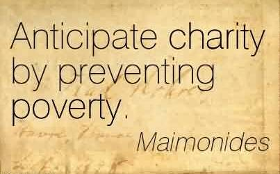 Best Charity Quote By Maimonides ~ Anticipate Charity By Preventing Poverty .