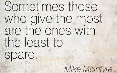 Best Charity Quote By Mike Mcintyre~ Sometimes those who give the most are the ones with the least to spare.