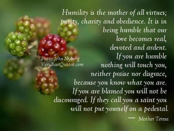 Best Charity Quote By Mother Teresa ~ Humility is the mother of all virtues; purity , charity and obedience.