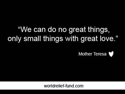 Best Charity Quote by Mother Teresa ~ We can do no great things , only small things with great love .