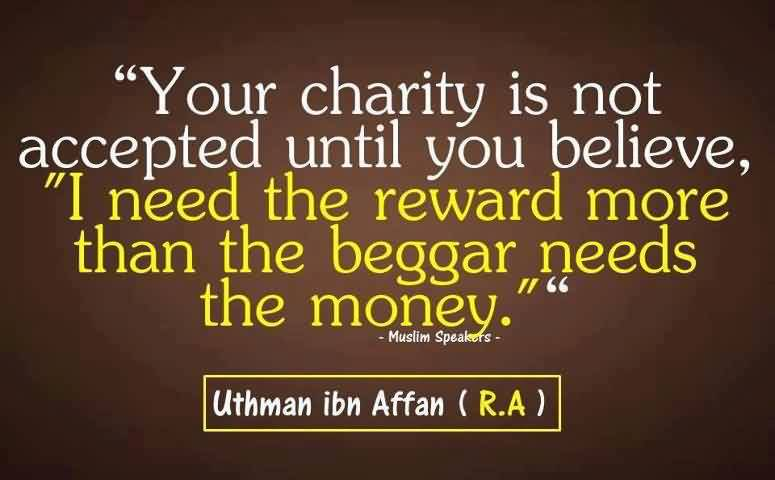 Best Charity Quote By Muslim Speakers~ Your Charity is not accepted until you believe..