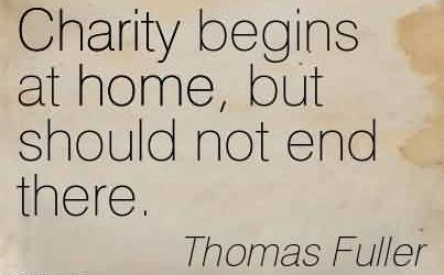 Best Charity Quote By Thomas Fuller ~ Charity begins at home, but should not end there.