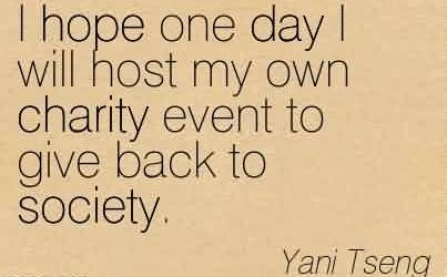 Best Charity Quote By Yani Tseng ~ I hope one day I will host my own charity event to give back to society.