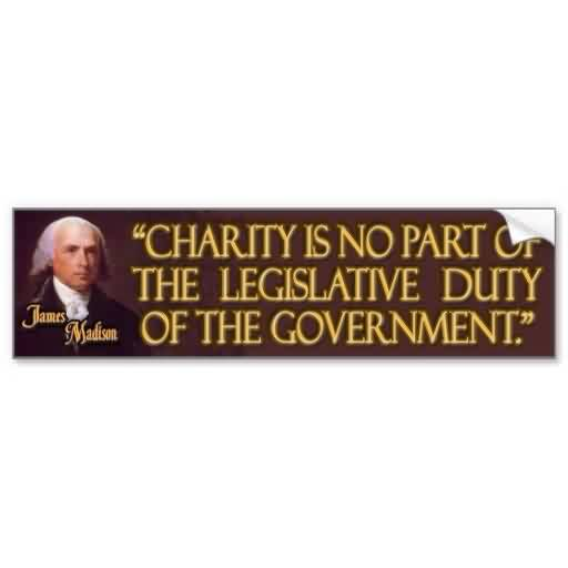 Best Charity Quote ~ Charity is no part of the legislative duty of the government