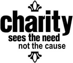 Best Charity Quote ~ Charity Sees the need not the cause.