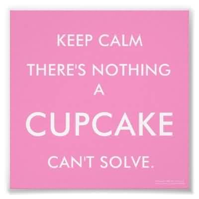 Best Charity Quote ~ Keep Calm there's nothing a cupcake can't solve.