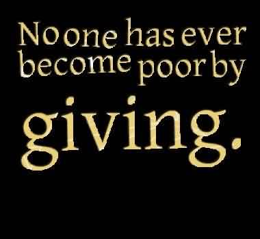 Best Charity Quote ~ No one has ever become poor by giving
