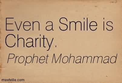 Best Charity Quote Prophet Mohammad~ Even a Smile is charity