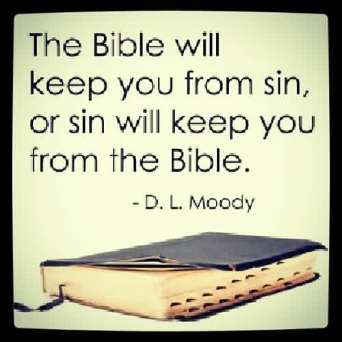 Best  Church Quote By D.L. Moody~ The Bible will keep you from sin, or sin will keep you from the Bible.