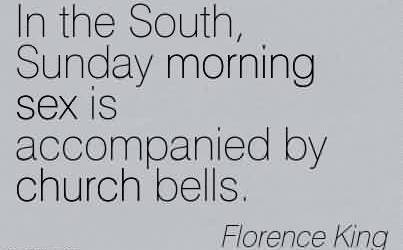 Best  Church Quote By Florence King~ In the South, Sunday morning sex is accompanied by church bells.