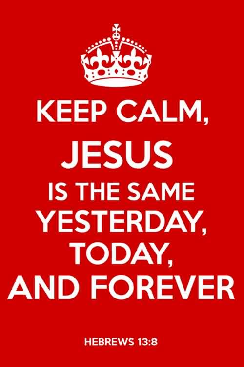 Best  Church Quote By Hebrews~ Keep calm jesus  is the same yesterday, today, and forever