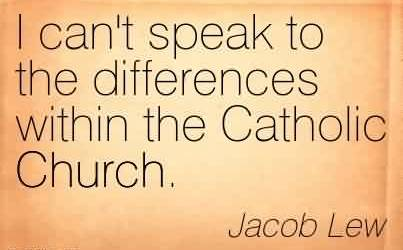 Best Church Quote by Jacob Lew~I can't speak to the differences within the Catholic Church.