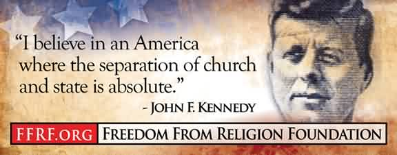 Best  Church Quote by John F.Kennedy~I believe in an america where the separation of church and state is absolute.