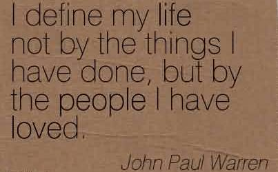 Best  Church Quote By John Paul Warren~I define my life not by the things I have done, but by the people I have loved.