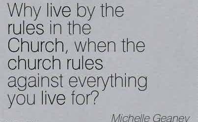 Best Church Quote By Michelle Geaney~Why live by the rules in the Church, when the church rules against everything you live for