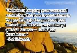 Best  Church Quote by Pat Edwards~ Believe in keeping your vows and remember  that love is commitment.