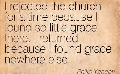 Best Church Quote by Philip Yancey~I  rejected  teh Church for a time because ..