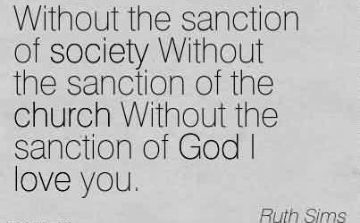 Best Church Quote By Ruth Sims ~ Without the sanction of society Without the sanction of the church Without the sanction of God I love you.