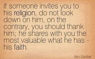 Best Church Quote By Santak~If someone invites you to his religion, do not look down on him, on the contrary, you should thank him; he shares with you the most valuable what he has - his faith.