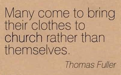 Best  Church Quote By Thomas fuller~Many come to bring their clothes to church rather than themselves.