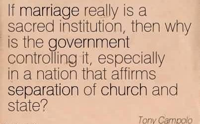 Best Church Quote By Tony Campolo~If marriage really is a sacred institution, then why is the government controlling it, especially in a nation that affirms separation of church and state