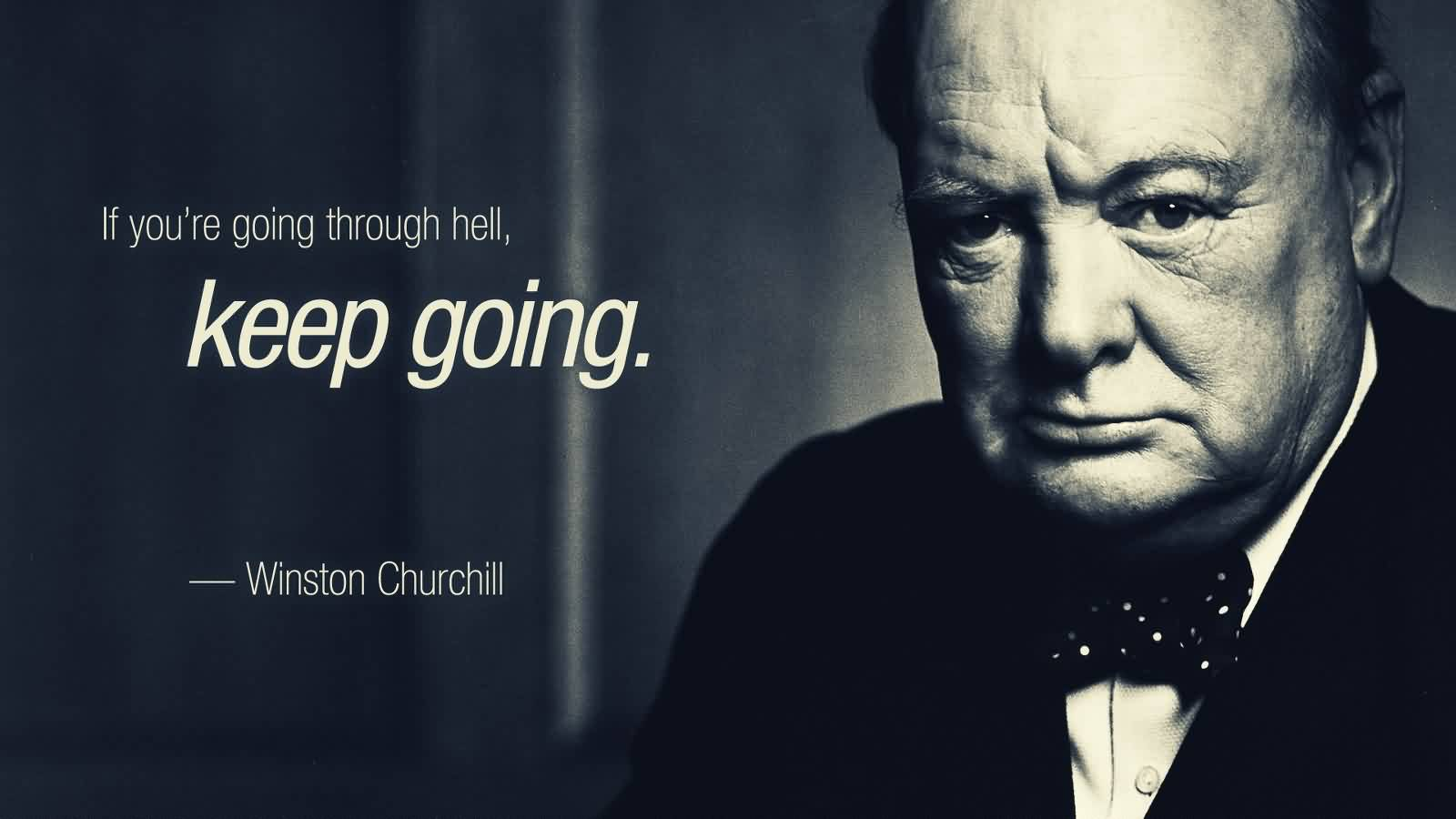 Best  Church Quote By Winston Churchill~ If you're going through hell, keep going.