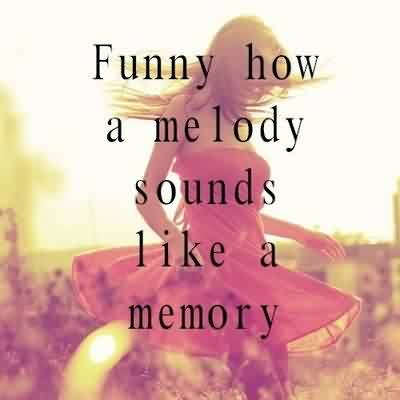Best  Church Quote ~Funny how a melody sounds like a memory.