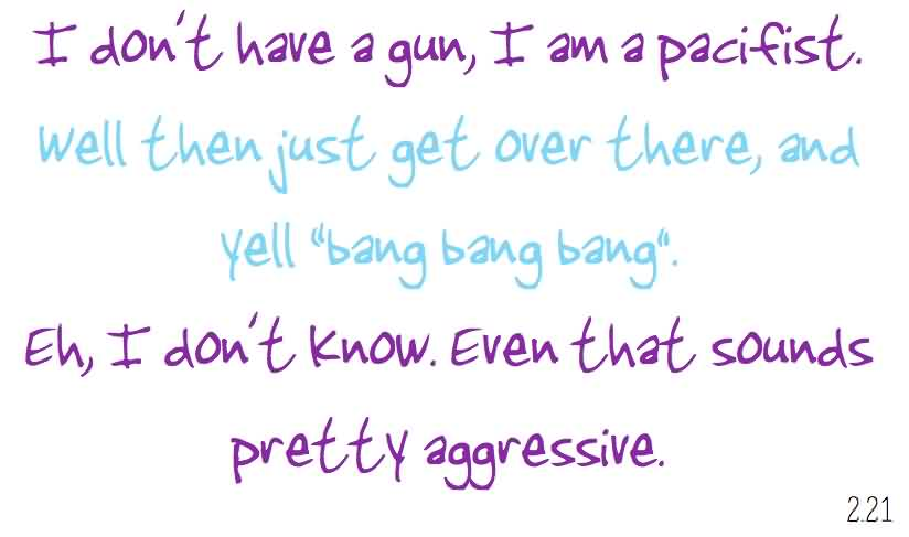 Best Church Quote ~ I don't have a gun, I am a pacifist …