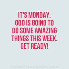 Best Church Quote ~ It's Monady god is going to do some amazing things this week.