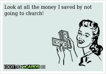 Best Church Quote ~ Look at all the money I saved by not going to Church