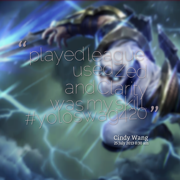 Best Clarity Quote by  Cindy Wang~ Played League Used Zed And Clarity Was My Skill.