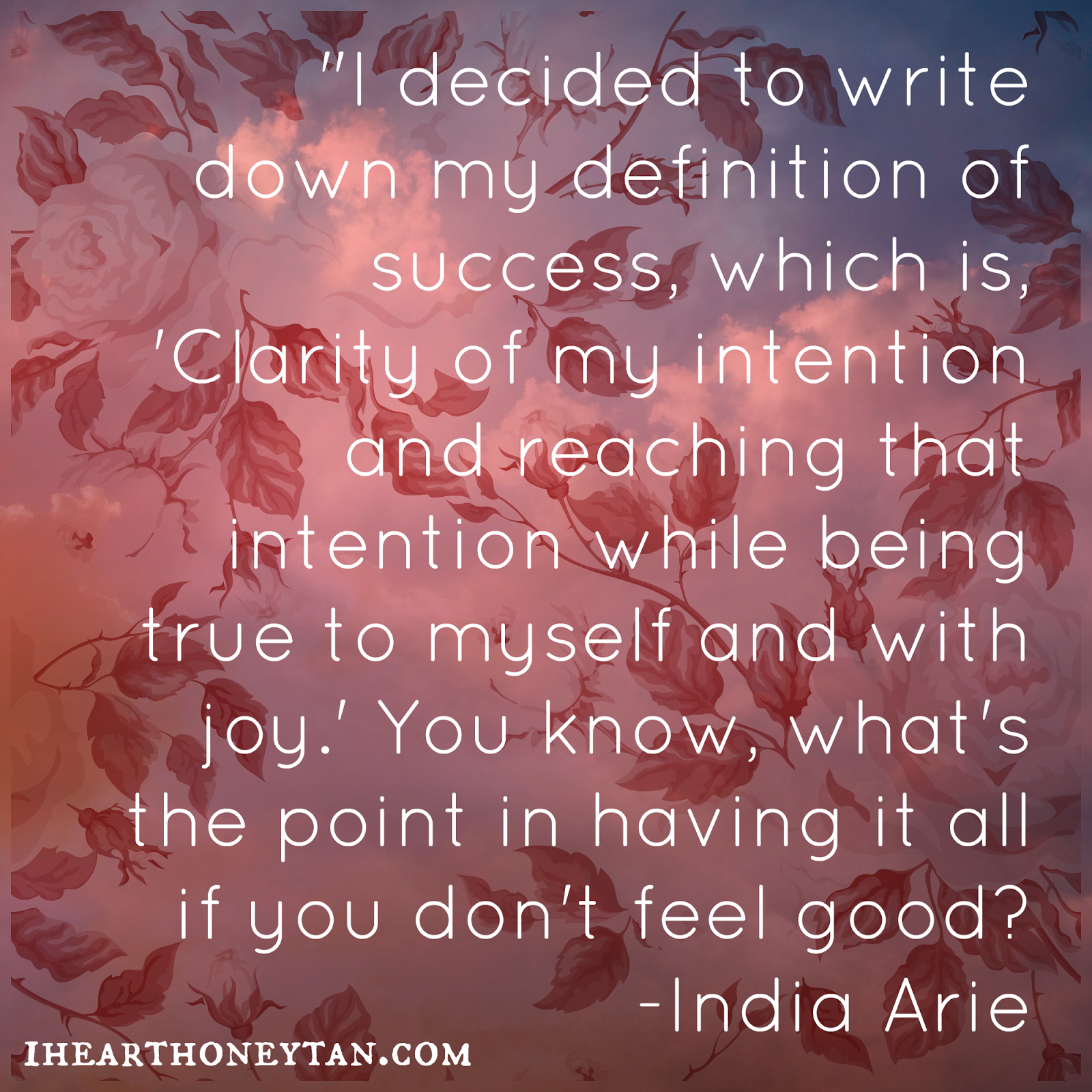 Best Clarity Quote By  India Arie~ I Decided To Write Down My Definition Of Success, Which As, 'Clarity Of My Intention And Reaching While Being True To Myself And With Joy.'..