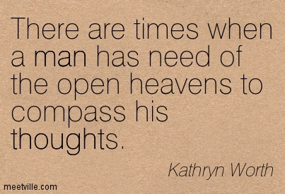 Best Clarity Quote By Kathryn Worth ~ There are times when a man has need of the open heavens to compass his thoughts.