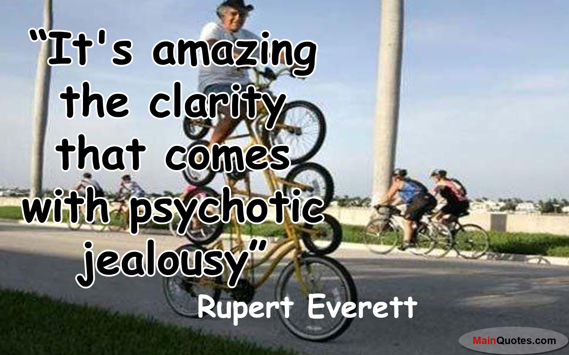 Best Clarity Quote By  Rupert Everett~ It's Amazing The Clarity That Comes With Psychotic Jealousy