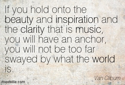Best Clarity Quote By Van Cliburn ~ If You Hold Onto The Beauty And Inspiration And The Clarity That Is Music..