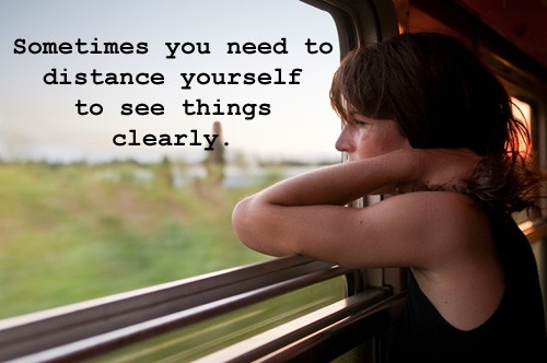 Best Clarity Quote ~ Sometimes you need to distance yourself to see things clearly.
