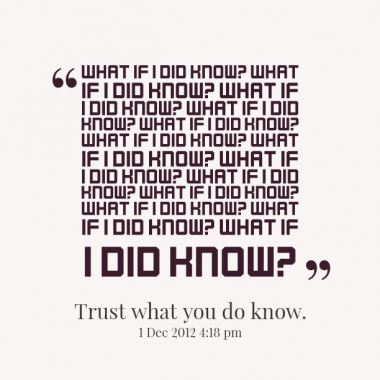 Best Clarity Quote ~ What if i did know…