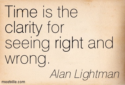 Best Clarity Quotes By Alan Lightman ~ Time is the clarity for seeing right and wrong.