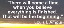 Best Clarity Quotes by Louis L,Amour~ There will Come a time when you believe every thing is finished ..