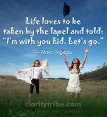 Best Clarity Quotes By Maya Angelou~ Life loves to be taken by the lapel and told