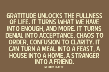 Best Clarity Quotes by Melody Bettie~Gratitude Unlocks The Fullness Of Life. It Turns  What We Have Into Enough, And More. It Turns Denial Into Acceptance, Chaos To Order, Confusion To Clarity…