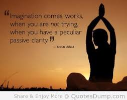 Best Clarity Quotes ~ Imagination Comes, Works, When You Are Not Trying, When You Have A Peculiar Passive Clarity.