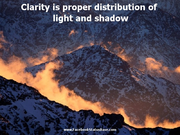 Best Clarity Quotes~Clarity Is Proper Distribution Of Light And Shadow.